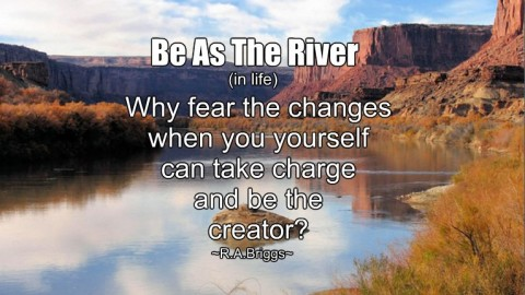 ~ Be As The River ~
