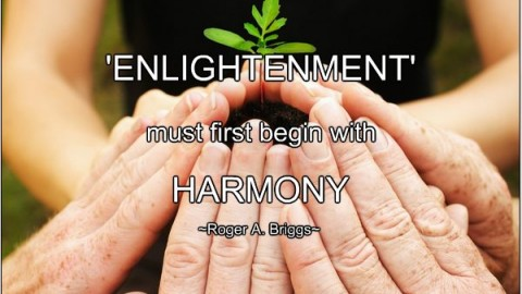 Enlightenment ~ It Must Begin With Harmony